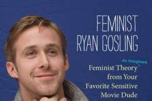 'Feminist Ryan Gosling' Tumblr Book is in the Works