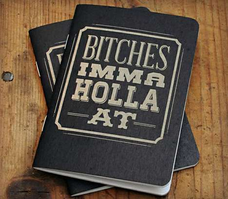 btches imma holla at notebooks