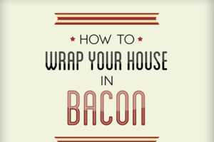 This Infographic Details the Best Way to Cover Your House in Bacon