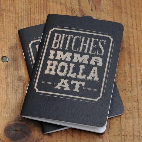 Misogynistic Notebook Covers - Write Your Inner Most Feelings in Your B*tches Imma Holla at Notebook