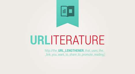 Web Link Lengtheners - URLITERATURE Opposes URL Shorteners to Encourage Reading