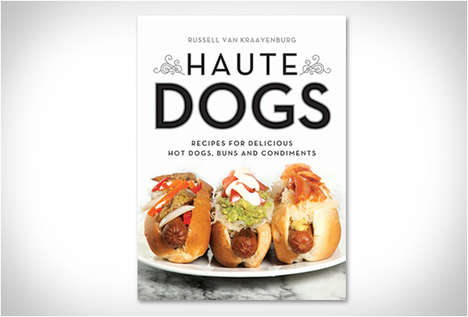 Worldly Hot Dog Books - Haute Dogs is a Recipe Book for Delicious Dogs from Around the World