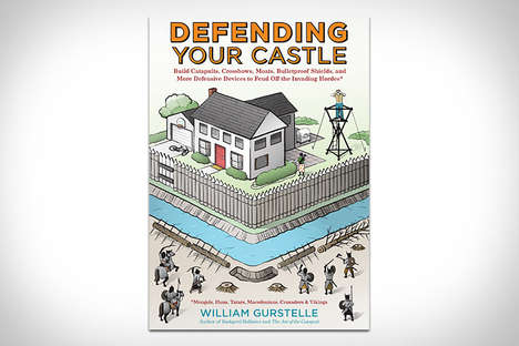 Medieval Home Securities - Defending Your Castle by William Gurstelle Inspires Playful Protection
