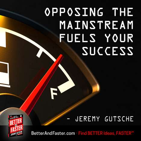 Oppose the Mainstream - Jeremy Gutsche's Better and Faster Highlights How to Win by Being Different