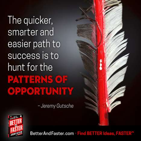 Hunt Patterns of Opportunity - Jeremy Gutsche's Better and Faster Details Business Wins and Losses