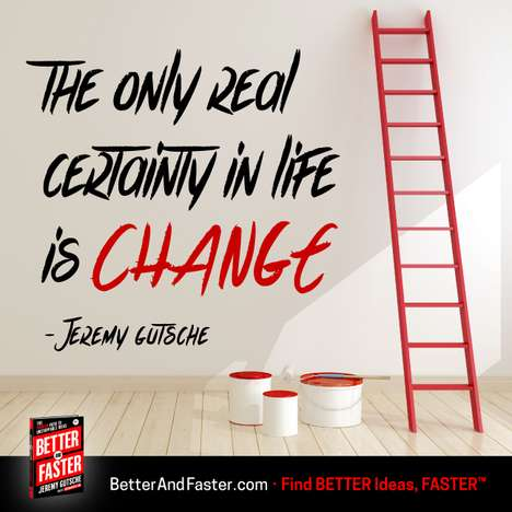 The Certainty of Change - Jeremy Gutsche's Better and Faster Urges Action During Times of Change