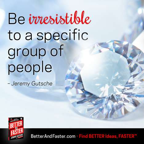 Be Irresistible to Customers - Better and Faster Shows That Brands That Zero in on Their Niche Win