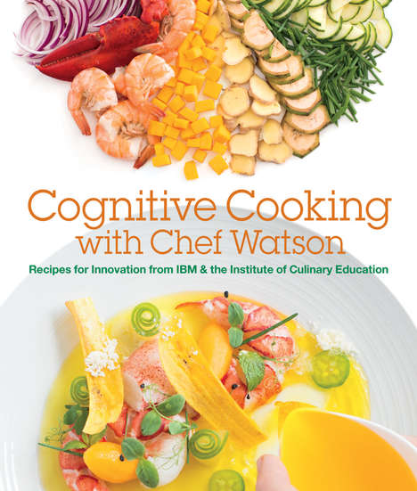 Robot-Authored Cookbooks - The Chef Watson Cookbook Uses an Algorithm to Pair Flavors