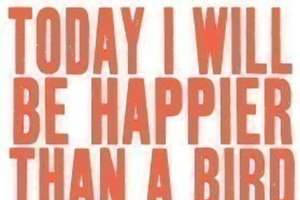 'Today I Will Be Happier Than a Bird With a French Fry'