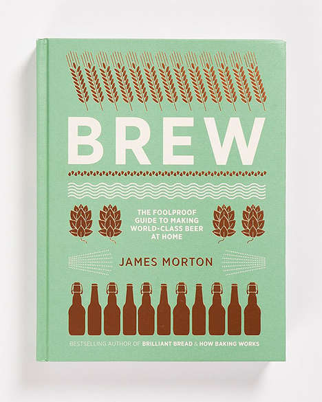 Simplified DIY Beer Books - 'Brew: The Foolproof Guide to Making World-Class Beer at Home' is Handy
