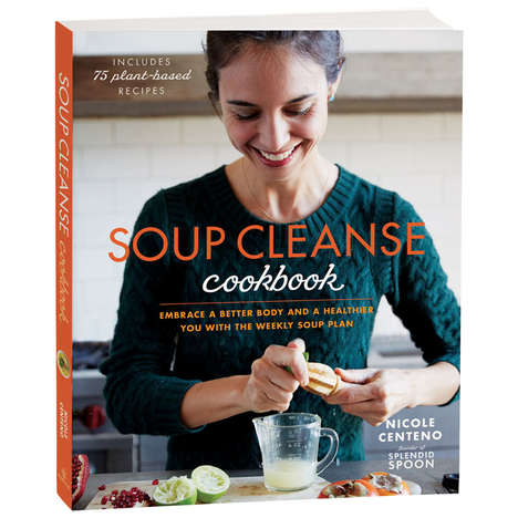 Soup Cleanse Cookbooks - Nicole Centeno's Book Offers an Alternative to Juice Cleanses and Fad Diets