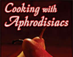 'Cooking with Aphrodisiacs' Puts Romance On the Front Burner