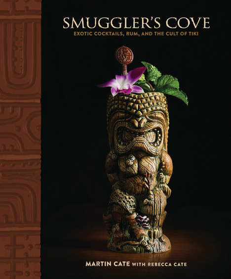 Definitive Tiki Bar Books - The Smuggler's Cove Book Delves into the History of Polynesian Cocktails