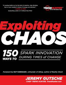 EXPLOITING CHAOS - 150 Ways to Spark Innovation During Times of Change