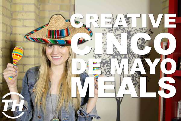 Creative Cinco de Mayo Recipes