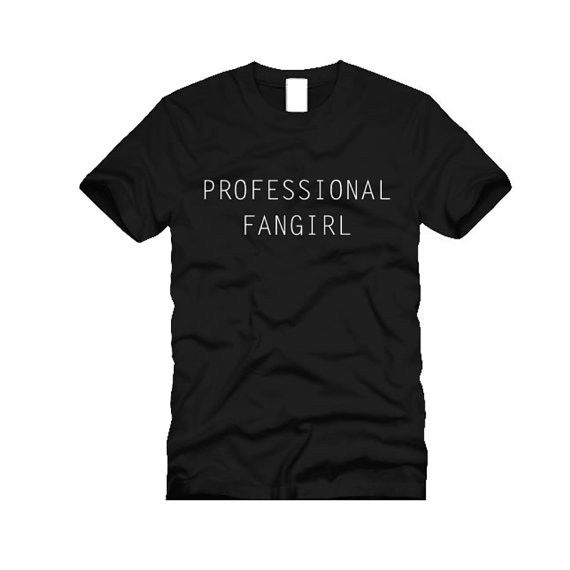 Professional Fangirl Tees