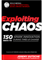 EXPLOITING CHAOS 150 Ways to Spark Innovation During Times of Change by Jeremy Gutsche
