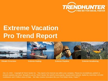 Extreme Vacation Trend Report and Extreme Vacation Market Research