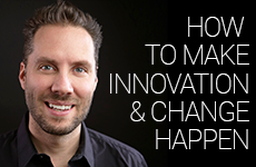 How to Make Innovation and Change Happen