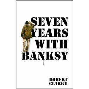 Iconic Street Art Memoirs - The Seven Years With Banksy Book Unveils the Man Behind the Stencils