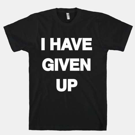Defeatist Fashion Tees - This Pessimistic Statement T-Shirt From Human Says You Have Given Up