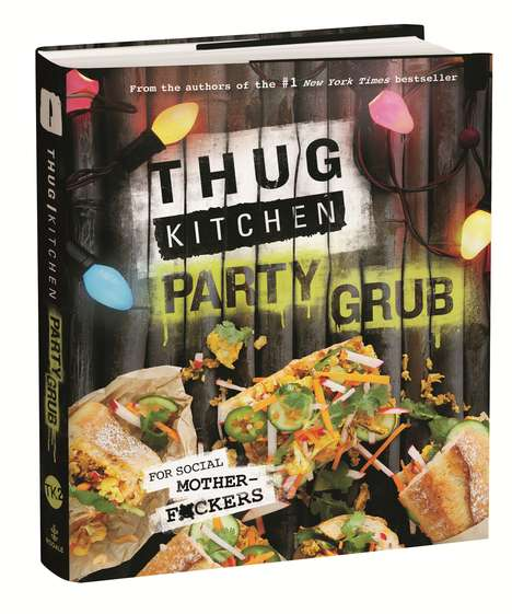 Gangster-Inspired Cookbooks - The 'Thug Kitchen' Cookbook Features Recipes for Parties & Events