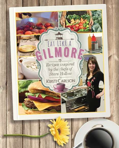 TV Series Recipe Books - The 'Eat Like a Gilmore' Cookbook is Inspired by a Popular TV Show