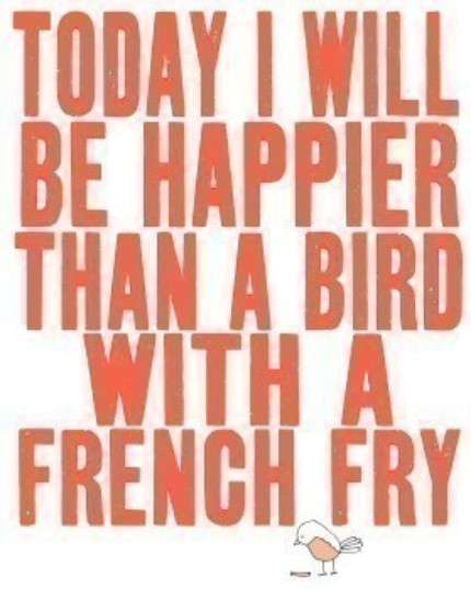 Quirky Motivational Posters - 'Today I Will Be Happier Than a Bird With a French Fry'