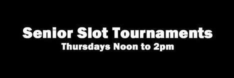 Weekly Senior Slot Tournaments