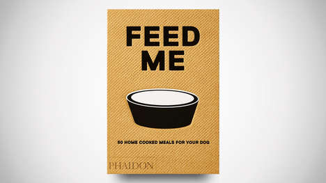 DIY Canine Cookbooks - 'Feed Me: 50 Home Cooked Meals for Your Dog' Ensures Optimal Nutrition