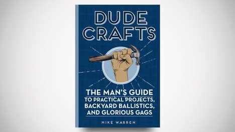 Macho DIYer Manuals - 'Dude Crafts' Packs Over 50 Projects for Guys to Try Out
