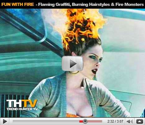 Fire Breathing Robots, Flaming Graffiti and Burning Hairstyles