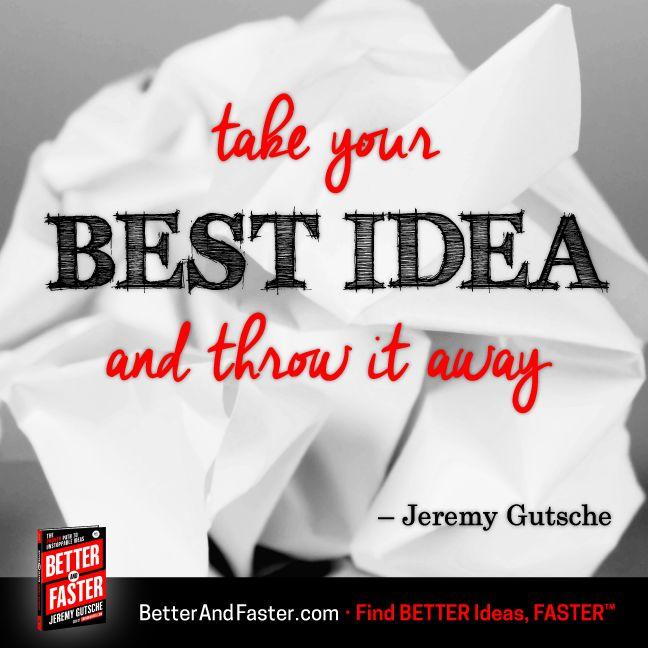 Throw Away Your Ideas