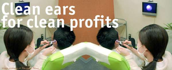 Making profits out of cleaning ears?!